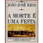 Livro - a Morte é uma Festa: Ritos Fúnebres e Revolta Popular no Brasil do Século XIX