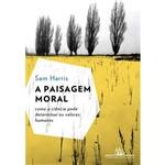 Livro - a Paisagem Moral: Como a Ciência Pode Determinar os Valores Humanos