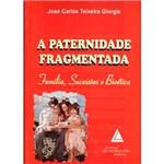 Livro - a Paternidade Fragmentada: Família, Sucessões e Bioética