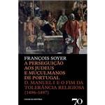 Livro - a Perseguição Aos Judeus e Muçulmanos de Portugal: D. Manuel I e o Fim da Tolerância Religiosa (1496-1497)