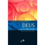 Livro - a Presença não Ignorada de Deus na Obra de Viktor Frankl