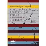 Livro - a Projeção da Constituição Sobre o Ordenamento Jurídico
