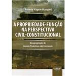 Livro - a Propriedade-função na Perspectiva Civil-constitucional: Desapropriação de Imóveis Produtivos não Funcionais