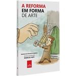 Livro - a Reforma em Forma de Arte