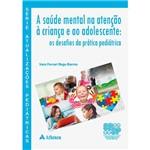 Livro - a Saúde Mental na Atencao à Criança e ao Adolescente: os Desafios da Prática Pediátrica