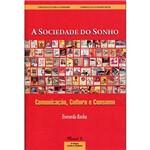 Livro - a Sociedade do Sonho: Comunicação, Cultura e Consumo