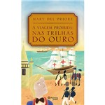 Livro - a Viagem Proibida: Nas Trilhas do Ouro