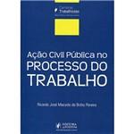 Livro - Ação Civil Pública no Processo do Trabalho: Coleção Carreiras Trabalhistas