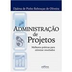 Livro - Administração de Projetos: Melhores Práticas para Otimizar Resultados