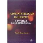 Livro - Administração Holística: a Intuição Como Diferencial