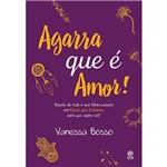 Livro - Agarra que é Amor!