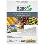 Livro - Agro Distribuidor - o Futuro da Distribuição de Insumos no Brasil