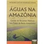 Livro - Águas na Amazônia: Gestão de Recursos Hídricos Nos Países da Bacia Amazônica
