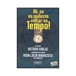 Livro - Ah, se eu Pudesse Voltar no Tempo! - do Espírito Antônio Carlos Psicografado Pela Médium Vera Lúcia