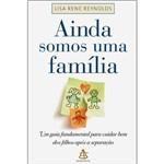 Livro - Ainda Somos uma Família: um Guia Fundamental para Cuidar Bem dos Filhos Após a Separação