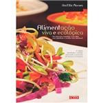 Livro - Alimentação Viva e Ecológica: um Guia para Organizar a Sua Dieta com Sabedoria e Receitas Vivas Deliciosas