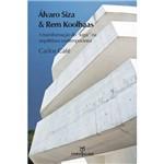 """Livro - Álvaro Siza & Rem Koolhaas - a Transformação do """"Lugar"""" na Arquitetura Contemporânea"""