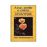 Livro - Amar, Perder e Crescer: a Arte de Transformar uma Perda em Ganho