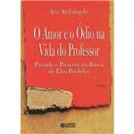 Livro - Amor e o Ódio na Vida do Professor, o - Passado e Presente na Vida de Elos Perdidos