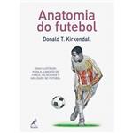 Livro - Anatomia do Futebol: Guia Ilustrado para o Aumento de Força, Velocidade e Agilidade no Futebol