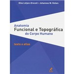 Livro - Anatomia Funcional e Topográfica do Corpo Humano: Texto e Atlas