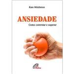 Livro Ansiedade: Como Controlar e Superar - Kate Middleton
