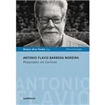 Livro - Antonio Flavio Barbosa Moreira - Pesquisador em Currículo - Coleção Perfis da Educação