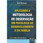 Livro - Aplicando a Metodologia de Observação: em Psicologia do Desenvolvimento e da Família