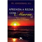 Livro - Aprenda a Rezar com Maria - Breves Comentários à Ave-Maria e ao Magnificat