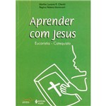 Livro - Aprender com Jesus: Eucaristia - Catequista