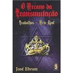 Livro - Arcano da Transmutação, O: Trabalhos - Arte Real