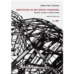 Livro - Arquitetura na Era Digital-Financeira: Desenho, Canteiro e Renda da Forma