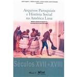 Livro - Arquivos Paroquiais e História Social na América Lusa