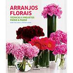 Livro - Arranjos Florais: Técnicas e Projeto Passo a Passo