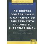 Livro - as Cortes Domésticas e a Garantia do Cumprimento do Direito Internacional - Coleção para Entender