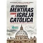 Livro - as Grandes Mentiras Sobre a Igreja Católica
