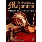 Livro - as Origens da Maçonaria: o Século da Escócia (1590 - 1710)