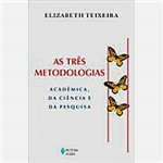 Livro - as Três Métodologias: Acadêmica, da Ciência e da Pesquisa