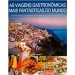 Livro - as Viagens Gastronômicas Mais Fantásticas do Mundo