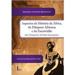 Livro - Aspectos da História da África, da Diáspora Africana e da Escravidão Sob a Perspectiva do Poder Eurocêntrico: Coleção Conhecimento e Vida
