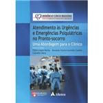 Livro - Atendimento às Urgências e Emergências Psiquiátricas no Pronto-Socorro: uma Abordagem para o Clínico - Coleção Emergências Clínicas Brasileiras