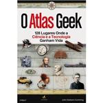Livro - Atlas Geek, o - 128 Lugares Onde a Ciência e a Tecnologia Ganham Vida