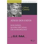 Livro - Atrás dos Fatos: Dois Países, Quatro Décadas, um Antropólogo - Coleção Antropologia