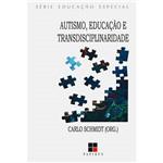 Livro - Autismo, Educação e Transdisciplinaridade - Série Educação Especial