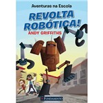 Livro - Aventuras na Escola - Revolta Robotica! - Literatura Infantil 1ª Ed.