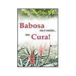 Livro - Babosa não é Remédio... Mas Cura! - 2ª Edição