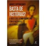 Livro - Basta de Histórias! - a Obsessão Latino-Americana com o Passado e as 12 Chaves do Futuro