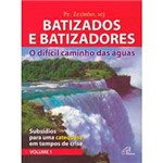Livro - Batizados e Batizadores: o Difícil Caminho das Águas