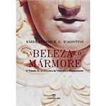 Livro - Beleza e o Mármore, a - o Tratado de Architectura de Vitruvio e o Renascimento