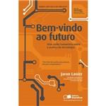 Livro - Bem-Vindo ao Futuro: uma Visão Humanista Sobre o Avanço da Tecnologia
